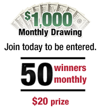 Monthly Drawing: $1000, fifty $20 Winners